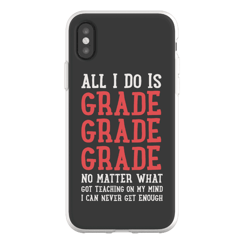 All I Do Is Grade Grade Grade No Matter What Phone Flexi-Case