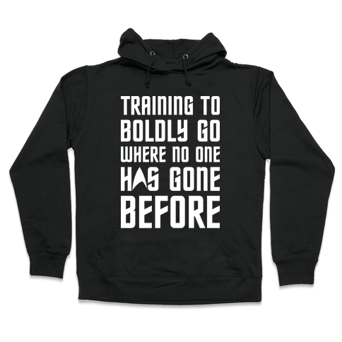 Training To Boldly Go Where No One Has Gone Before Hooded Sweatshirt