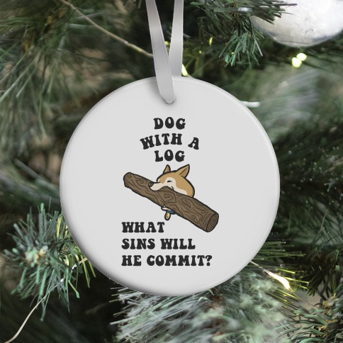 Dog With a Log Ornament