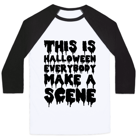 This is Halloween Everybody Make A Scene Baseball Tee
