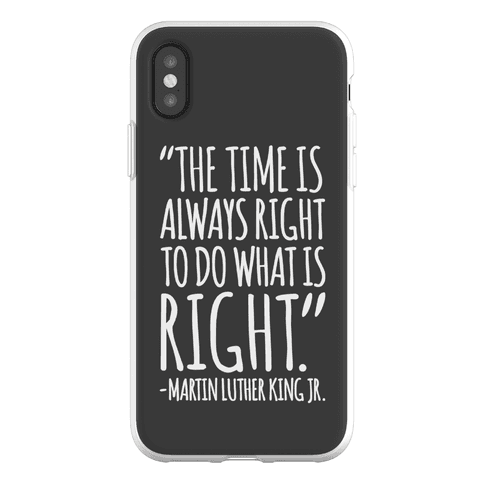 The Time Is Always Right To Do What Is Right MLK Jr. Quote Phone Flexi-Case