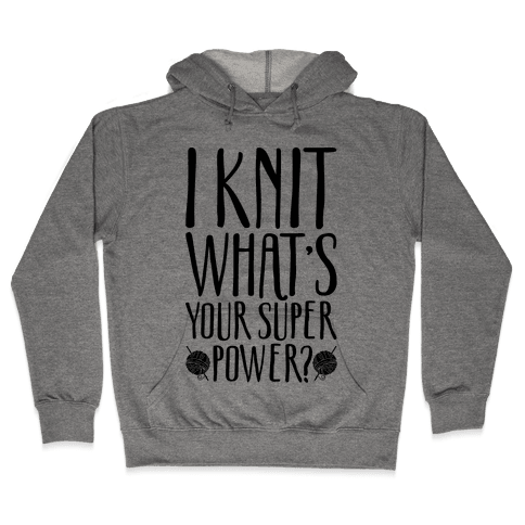 I Knit What's Your Super Power Hooded Sweatshirt
