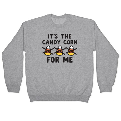 It's The Candy Corn For Me Pullover