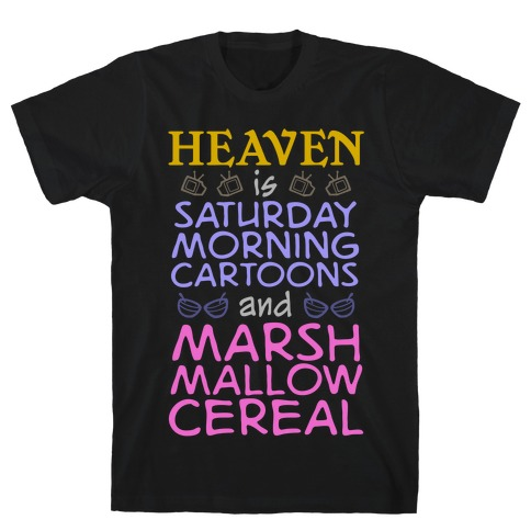 Heaven Is Cartoons And Cereal T-Shirt
