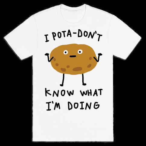 I Pota-Don't Know What I'm Doing Potato Mens T-Shirt