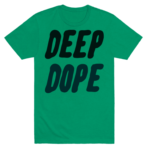 Deep Dope Mens T-Shirt