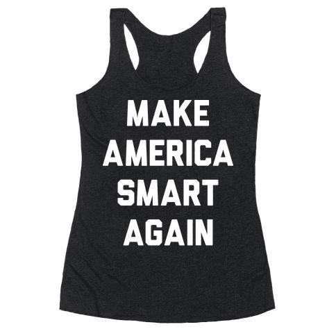Make America Smart Again Racerback Tank Top