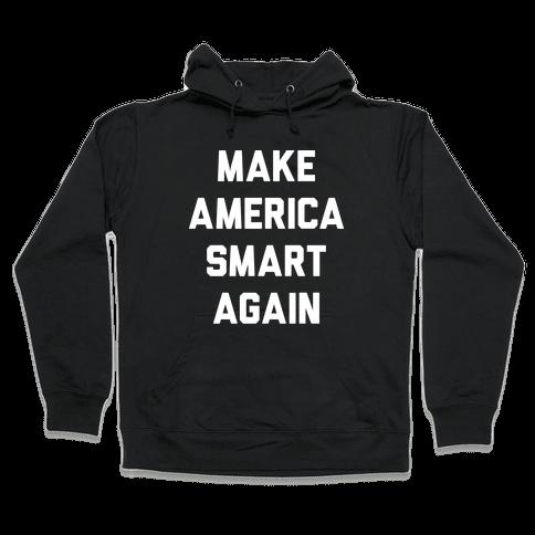 Make America Smart Again Hooded Sweatshirt