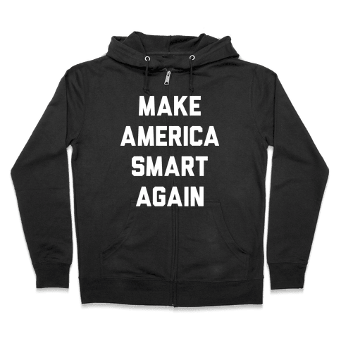 Make America Smart Again Zip Hoodie