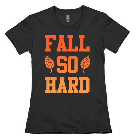 Fall So Hard Womens T-Shirt