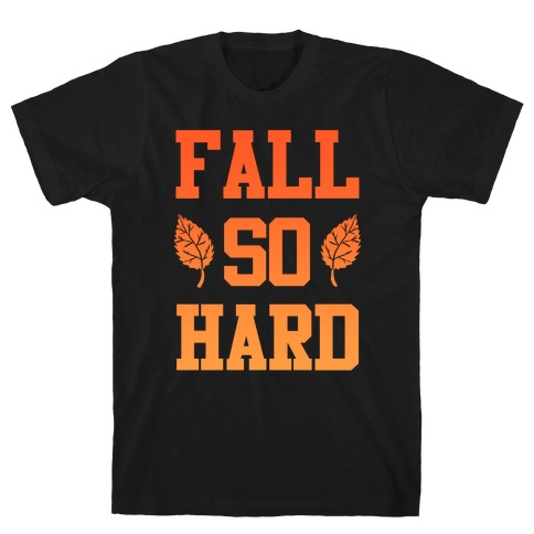 Fall So Hard T-Shirt