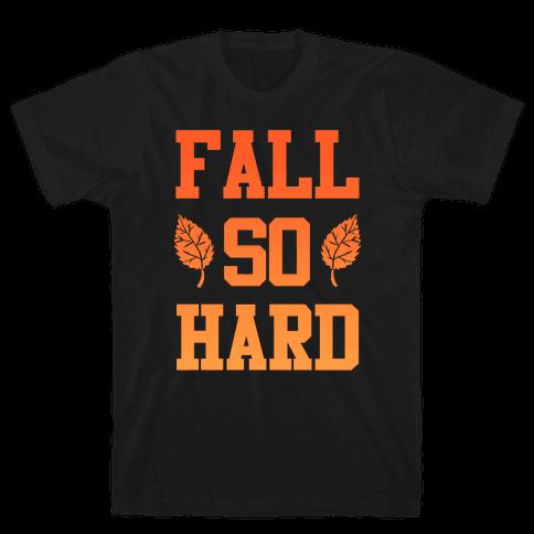 Fall So Hard Mens T-Shirt