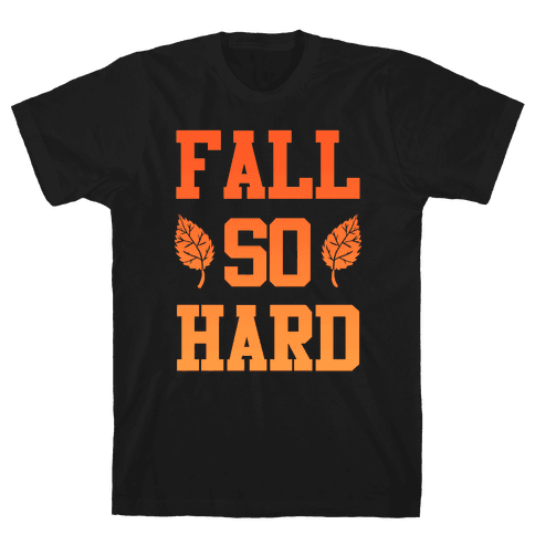 Fall So Hard Mens T-Shirt