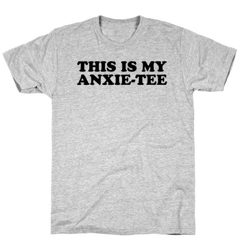 This is My Anxie-Tee T-Shirt