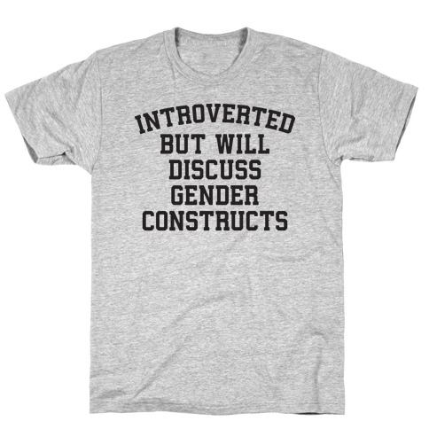 Introverted But Will Discuss Gender Constructs T-Shirt