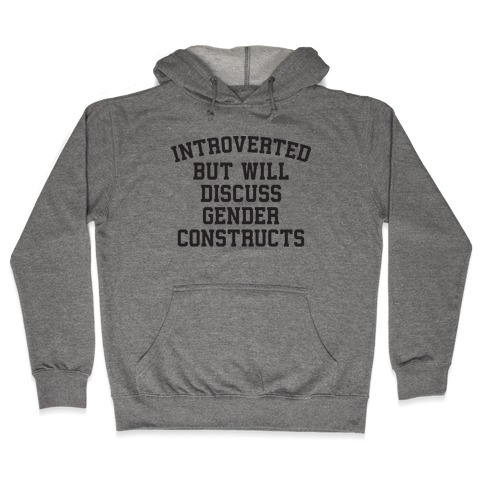 Introverted But Will Discuss Gender Constructs Hooded Sweatshirt