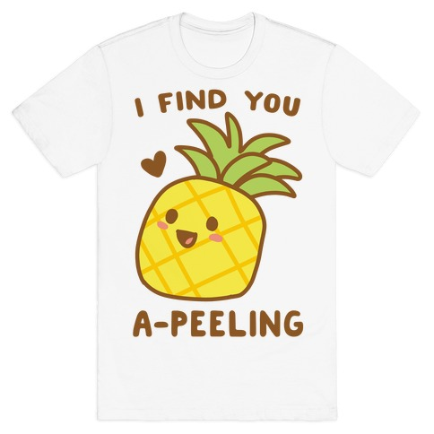 I Find You A-peeling T-Shirt