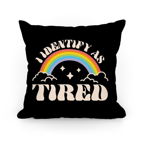 I Identify As Tired Rainbow Pillow