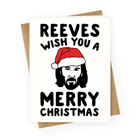 Reeves Wish You A Merry Christmas Parody Greeting Card
