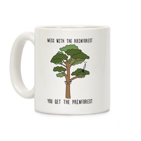 Mess With The Rainforest You Get The Painforest Coffee Mug