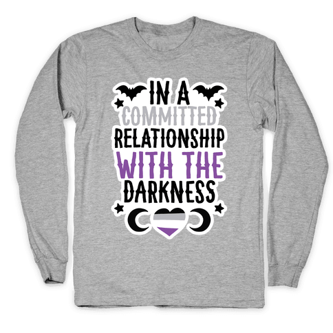 In A Committed Relationship with the Darkness Long Sleeve T-Shirt