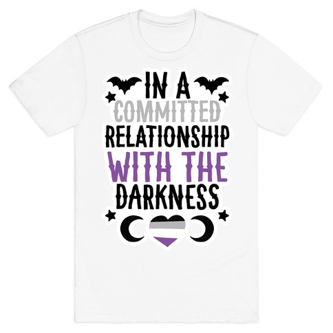 In A Committed Relationship with the Darkness T-Shirt
