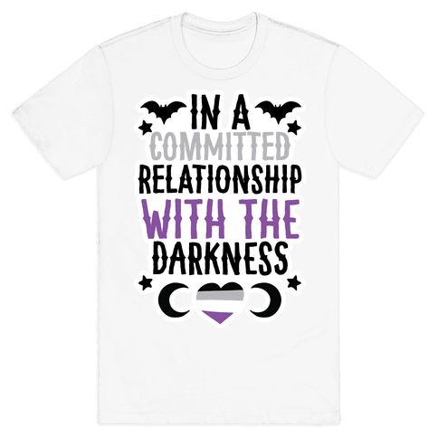 In A Committed Relationship with the Darkness Mens/Unisex T-Shirt