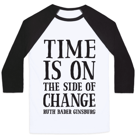 Time Is On The Side Of Change RBG Baseball Tee