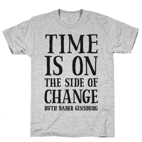 Time Is On The Side Of Change RBG Mens T-Shirt