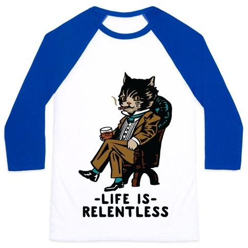 Life is Relentless Business Cat Baseball Tee