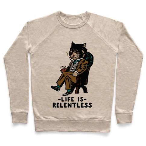 Life is Relentless Business Cat Pullover