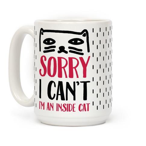 Sorry I Can't I'm An Inside Cat Coffee Mug