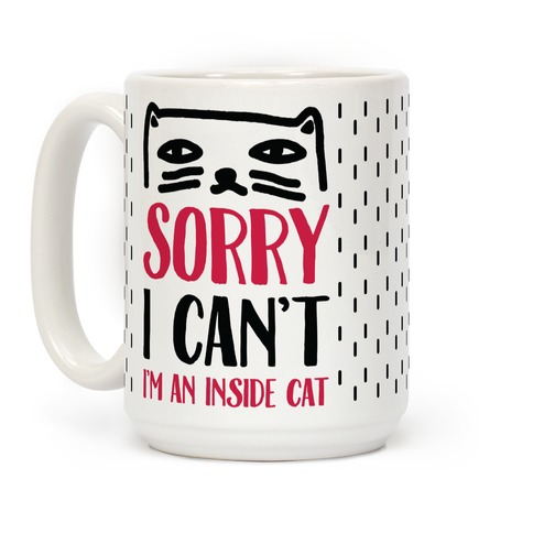 Sorry I Can't I'm Inside Cat Coffee Mug