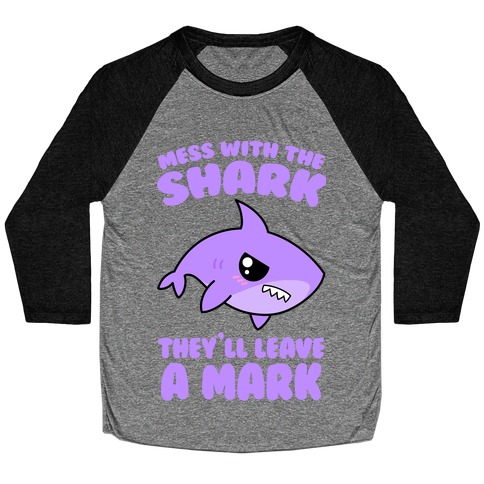 Mess With The Shark They'll Leave A Mark Baseball Tee