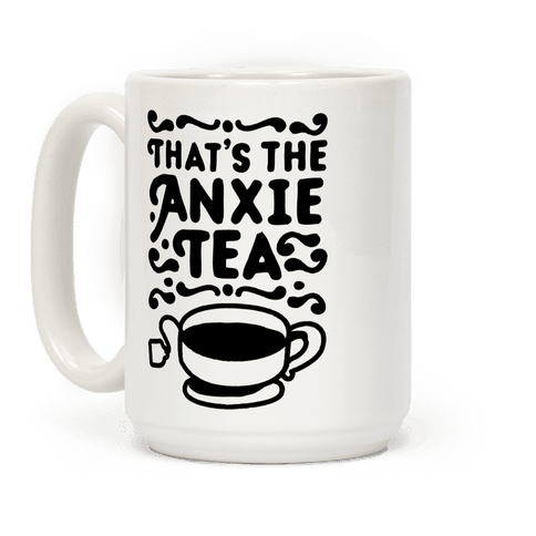 That's The AnxieTEA Coffee Mug