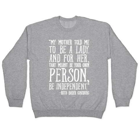 My Mother Told Me To Be A Lady Ruth Bader Ginsburg Quote White Print Pullover