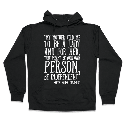 My Mother Told Me To Be A Lady Ruth Bader Ginsburg Quote White Print Hooded Sweatshirt