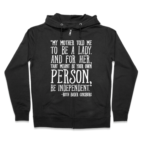 My Mother Told Me To Be A Lady Ruth Bader Ginsburg Quote White Print Zip Hoodie