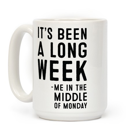 It S Been A Long Week Me In The Middle Of Monday Coffee Mugs Lookhuman