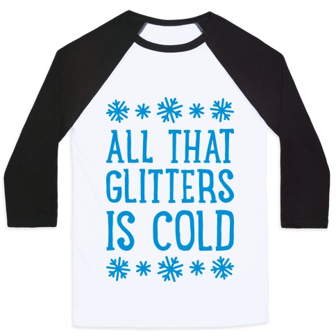 All That Glitters Is Cold Baseball Tee