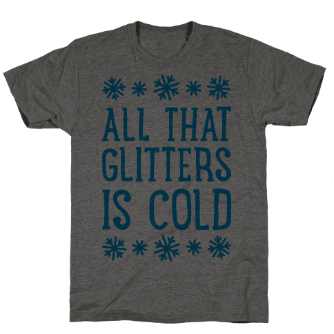 All That Glitters Is Cold Mens T-Shirt