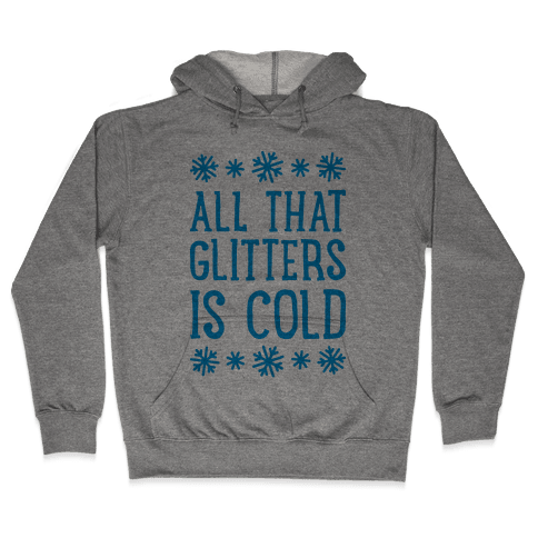 All That Glitters Is Cold Hooded Sweatshirt