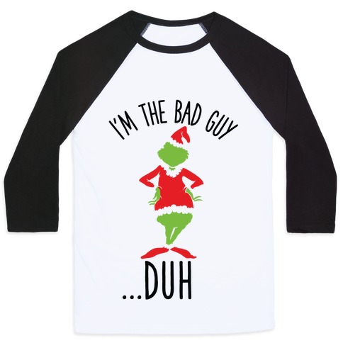 I'm The Bad Guy Duh Grinch Parody Baseball Tee
