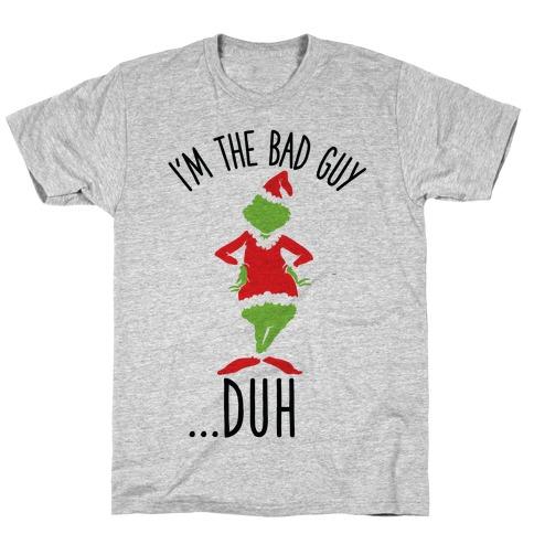 I'm The Bad Guy Duh Grinch Parody T-Shirt