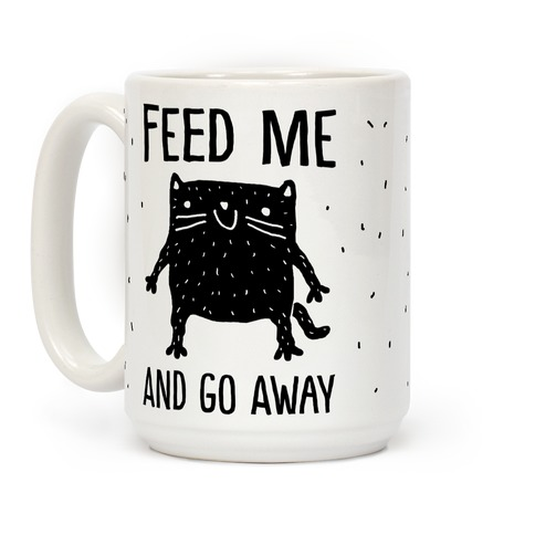 Feed Me And Go Away Cat Coffee Mug