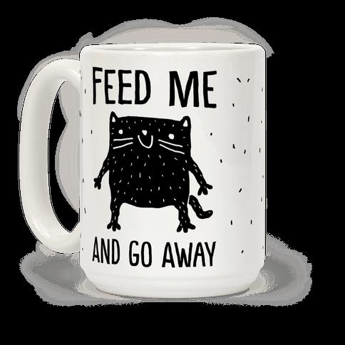 Feed Me And Go Away Cat Coffee Mug