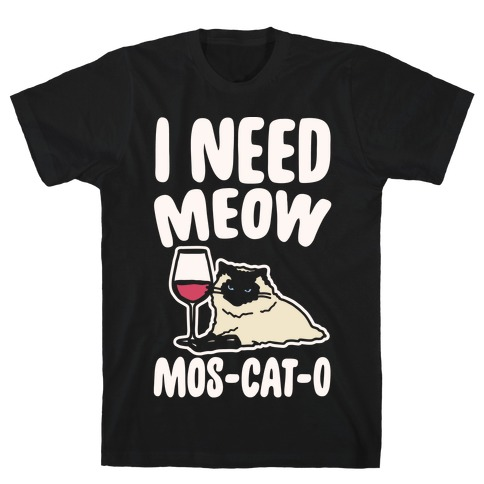 I Need Meow Mos-cat-o White Print T-Shirt