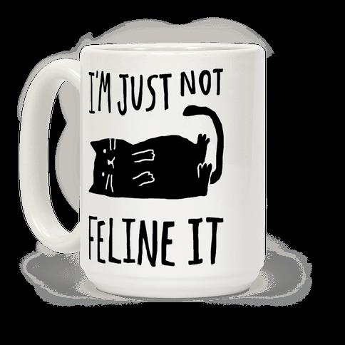 I'm Just Not Feline It Cat Coffee Mug