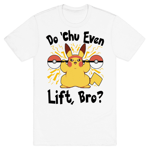 Do 'Chu Even Lift, Bro? Mens/Unisex T-Shirt