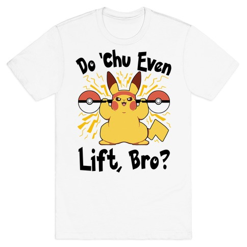 Do 'Chu Even Lift, Bro? Mens T-Shirt